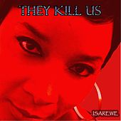 They Kill Us by Isarewe