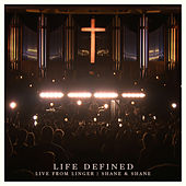 Life Defined (Live from Linger) by Shane & Shane