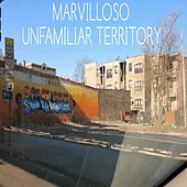 Unfamiliar Territory by Marvilloso