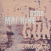Metropolis by Sister Machine Gun