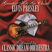 Elvis Presley - Greatest Hits Go Classic by Classic Dream Orchestra