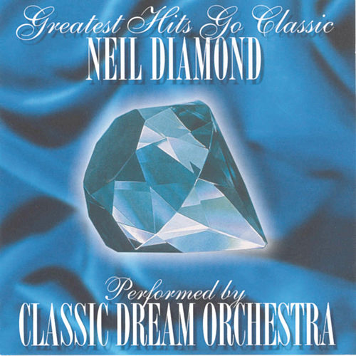 Neil Diamond - Greatest Hits Go Classic by Classic Dream Orchestra