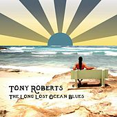 The Long Lost Ocean Blues by Tony Roberts