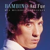 Así Fue: Mis Mejores Canciones by Bambino