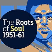 The Roots of Soul 1951-61 by Various Artists