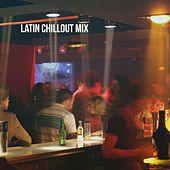 Latin Chillout Mix by Various Artists
