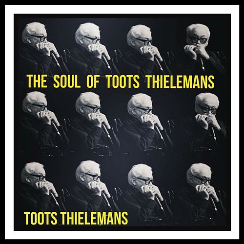 The Soul of Toots Thielemans de Toots Thielemans