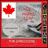 The Maple Leaf for Shredders (Instrumental Mix) by Charmas