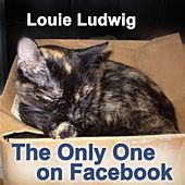 The Only One on Facebook by Louie Ludwig