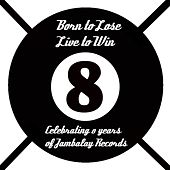 Born to Lose Live to Win (Celebrating 8 Years of Jambalay Records) by Various Artists