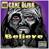 Believe by Cane Dubb