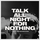 Talk All Night for Nothing (Live) by Tyson Motsenbocker
