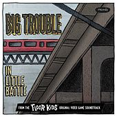 Big Trouble in Little Battle (From the Floor Kids Original Video Game Soundtrack) von Kid Koala