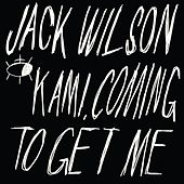Kami, Coming to Get Me by Jack Wilson