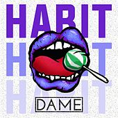 Habit by Dame