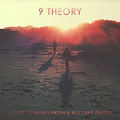 Good Morning from a Nuclear Ghost von 9Theory
