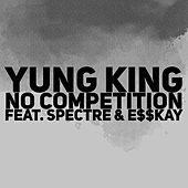 No Competition by Yung King