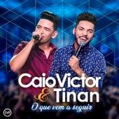 O Que Vem a Seguir (Ao Vivo) von Caio Victor e Tinan