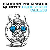 Bijou voyou caillou de Florian Pellissier Quintet