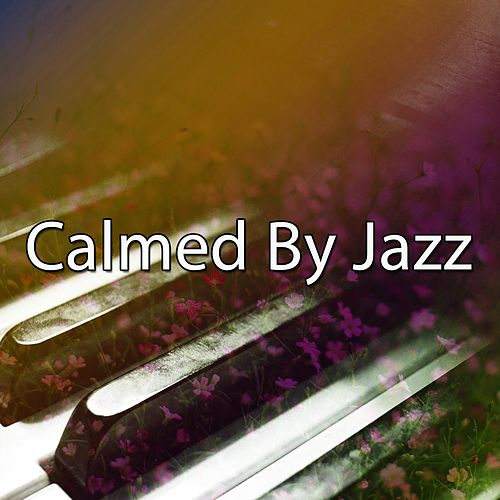 Calmed By Jazz by Chillout Lounge