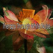 Therapy Through White Noise von Massage Therapy Music