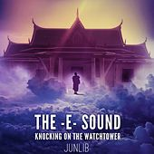 The E Sound - Knockin' on the Watchtower van JunLIB