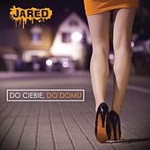 Do Ciebie, Do Domu von Jared