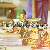 Calming White Noise For Massage von Massage Therapy Music