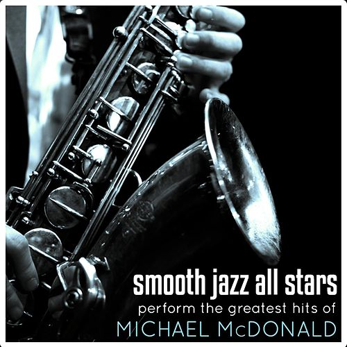 Smooth Jazz All Stars Perform The Greatest Hits of Michael McDonald by Smooth Jazz Allstars