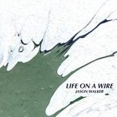 Life on a Wire von Jason Walker