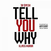 Tell You Why by 38 Spesh