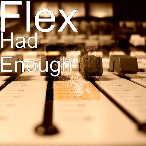 Had Enough by Flex