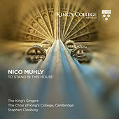 Nico Muhly: To Stand In This House (Live) von Stephen Cleobury, The King's Singers and Choir of King's College, Cambridge