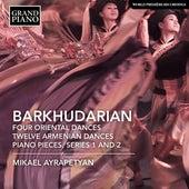 Barkhudarian: 4 Oriental Dances, 12 Armenian Dances & Piano Pieces von Mikael Ayrapetyan