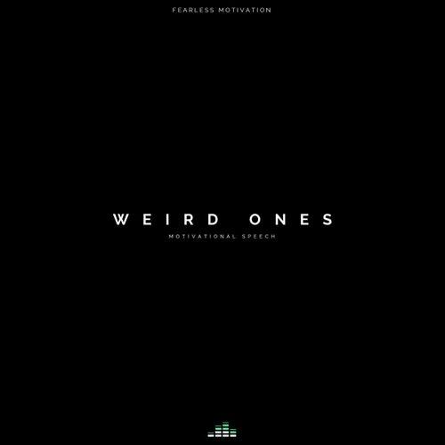 Weird Ones (Motivational Speech) by Fearless Motivation