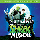 I'm A Believer (From Shrek The Musical) by Original Broadway Cast
