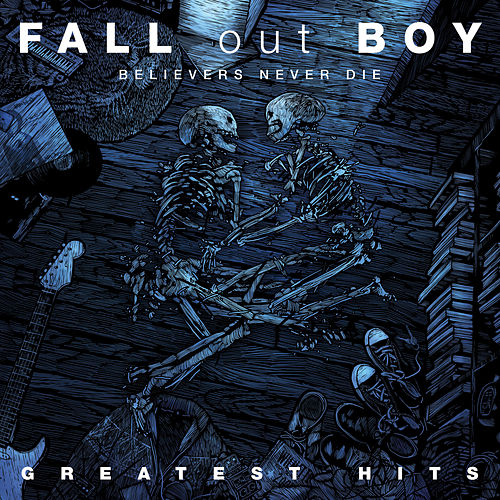 Believers Never Die - Greatest Hits by Fall Out Boy