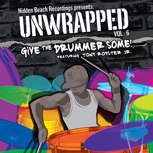 Hidden Beach Recordings Presents Unwrapped Vol. 6: Give The Drummer Some! Featuring Tony Royster Jr. by Unwrapped