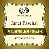 I Will Never Leave You Alone (Studio Track) by Janet Paschal
