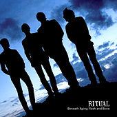Ritual - Beneath Aging Flesh And Bone by Ritual