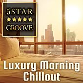 Five Star Groove ~ Luxury Morning Chillout ~ de Various Artists