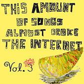 This Amount Of Songs Almost Broke The Internet, Vol. 3 von Andrew Applepie