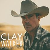 Working on Me by Clay Walker