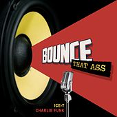 Bounce That Ass de Ice-T
