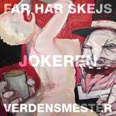 Far Har Skejs / Verdensmester von Jokeren