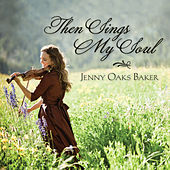 Then Sings My Soul by Jenny Oaks Baker