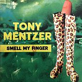 Smell My Finger by Tony Mentzer
