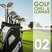 Golf Chill & Lounge, Vol. 02 von Various Artists
