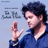 Toh Yeh Subah Nahi - Single by Javed Ali