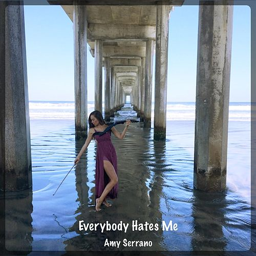 "Amy Serrano: ""Everybody Hates Me"""